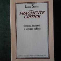 EUGEN SIMION - FRAGMENTE CRITICE. SCRIITURA TACITURNA SI SCRIITURA PUBLICA