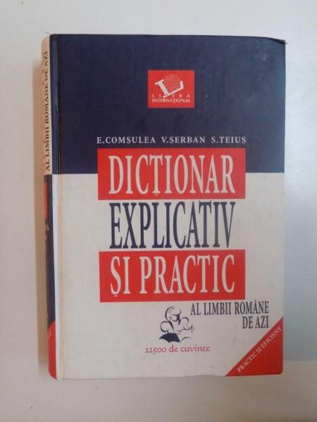 DICTIONAR EXPLICATIV SI PRACTIC AL LIMBII ROMANE DE AZI de ELENA COMSULEA , VALENTINA SERBAN , SABINA TEIUS , 2004