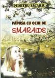 Cumpara ieftin Papusa Cu Ochi De Smaralde - Dumitru Vacariu