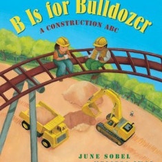 B Is for Bulldozer (Lap Board Book): A Construction ABC