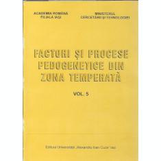 Factori si procese pedogenetice din zona temperata ( volumul 5 )