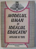 MODELUL UMAN SI IDEALUL EDUCATIV - ANTOLOGIE DE TEXTE de MARIANA NICOLESCU , 1995