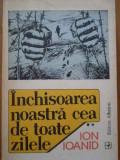 Inchisoarea Noastra Cea De Toate Zilele Vol.2 - Ion Ioanid ,288871