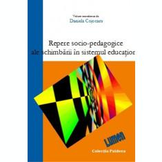 Repere socio-pedagogice ale schimbării în sistemul educațional - Daniela COJOCARU (coordonator)