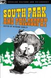 South Park and Philosophy: Bigger, Longer, and More Penetrating