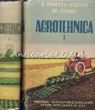 Agrotehnica I, II - G. Ionescu-Sisesti, Ir. Staicu - Tiraj: 7150 Exemplare