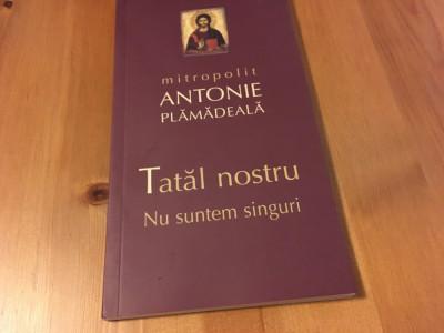 Mitropolit Antonie Plamadeala, Talcuiri la Tatăl nostru. Nu suntem singuri foto