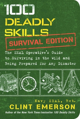 100 Deadly Skills: Survival Edition: The Seal Operative's Guide to Surviving in the Wild and Being Prepared for Any Disaster foto