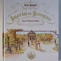SALUTARI DIN BUCURESTI - VOIAJ IN BELLE EPOQUE de SORIN MARGARIT , EDITIE IN ROMANA - ENGLEZA , 2019