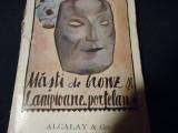 MASTI DE BRONZ SI LAMPIOANE DE PORTELAN-ION MINULESCU-