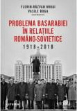 Problema Basarabiei in relatiile romano-sovietice (1918-2018) | Florin Razvan Mihai, Vasile Buga