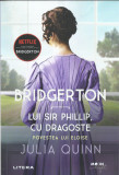AS - JULIA QUINN - BRIDGERTON LUI SIR PHILLIP, CU DRAGOSTE.POVESTEA LUI ELOISE