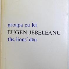 GROAPA CU LEI / THE LIONS' DEN de EUGEN JEBELEANU , EDITIE BILINGVA ROMANA - ENGLEZA , 1979