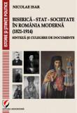 Cumpara ieftin Biserica - Stat - Societate in Romania moderna (1821-1914). Sinteza si culegere de documente