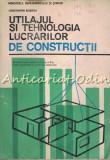 Utilajul Si Tehnologia Lucrarilor De Constructii - Constantin Rosoga