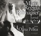 Maria regina Romaniei - Jurnal de razboi 1916–1918 | Maria regina Romaniei
