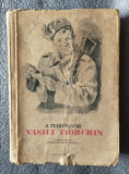 A. Tvardovschi - Vasili Tiorchin (ilustraţii: J. Perahim) (vezi descriere!)