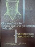 GEOMETRIE DESCRIPTIVA SI DESEN TEHNIC,PARTEA INTAI-JEAN MONCEA,BUC.1982