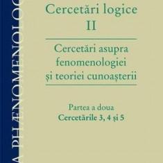 Cercetari logice II. Partea a doua: Cercetarile 3, 4 si 5 | Edmund Husserl