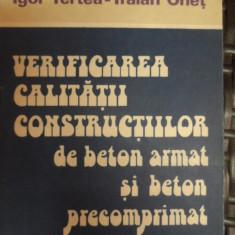 Verificarea Calitatii Constructiilor De Beton Armat Si Beton - Igor Tertea, Traian Onet ,548319