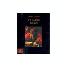 B.P. Hasdeu istoric, de Ovidiu Pecican