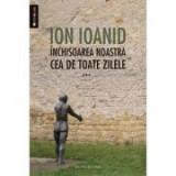 Inchisoarea noastra cea de toate zilele. III 1959-1968 - Ion Ioanid