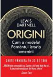 Origini. Cum a modelat Pamantul istoria omenirii./Lewis Dartnell