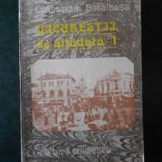 CONSTANTIN BACALBASA - BUCURESTII DE ALTADATA volumul 1 (1871-1877)