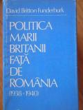 Politica Marii Britanii Fata De Romania 1938-1940 - David Britton Funderburk ,301260