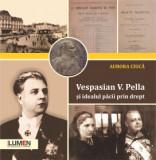 Vespasian V. Pella şi idealul păcii prin drept - Aurora Ciucă