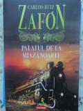 PALATUL DE LA MIAZANOAPTE - CARLOS RUIZ ZAFON