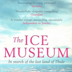 The Ice Museum: In Search of the Lost Land of Thule - Joanna Kavenna