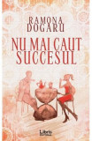 Nu mai caut succesul - Ramona Dogaru