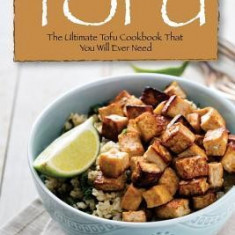 The Guide to Cooking Tofu: The Ultimate Tofu Cookbook That You Will Ever Need