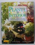PLANTE DE INTERIOR - GHID PENTRU ALEGEREA SI INGRIJIREA PLANTELOR ORNAMENTALE DE INTERIOR de JANE COURTIER si GRAHAM CLARKE , 2006