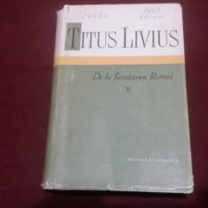 TITUS LIVIUS - DE LA FUNDAREA ROMEI VOL II