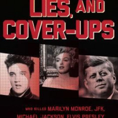 Legends: Murder, Lies, and Cover-Ups: Who Killed Marilyn Monroe, JFK, Michael Jackson, Elvis Presley, and Princess Diana?