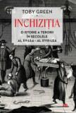 Inchizitia. O istorie a terorii în secolele al XV-lea - al XVIII-lea./Toby Green