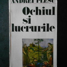 ANDREI PLESU - OCHIUL SI LUCRURILE