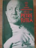322 DE VORBE MEMORABILE ALE LUI PETRE TUTEA - PETRE TUTEA