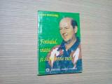 FOTBALUL, VIATA SI SUFERINTELE MELE - Ioan Sdrobis  - 1994, 142 p.