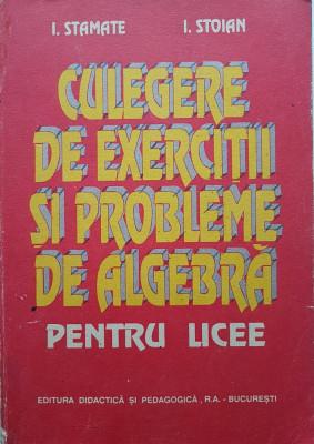 CULEGERE DE EXERCITII SI PROBLEME DE ALGEBRA PENTRU LICEE - Stamate, Stoian 1994 foto