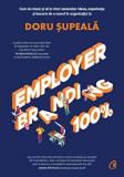 Employer branding 100%. Cum sa creezi si sa vinzi oamenilor ideea, experienta si bucuria de a munci in organizatia ta/Doru Supeala, Curtea Veche Publishing