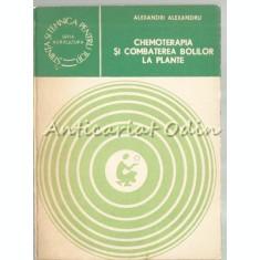 Chemoterapia Si Combaterea Bolilor La Plante - Alexandru Al. Alexandri