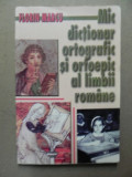 MIC DICTIONAR ORTOGRAFIC SI ORTOEPIC AL LIMBII ROMANE-FLORIN MARCU BUCURESTI 2002