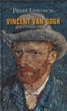 Vincent van Gogh/Pierre Leprohon