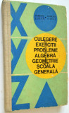 Culegere de exercitii si probleme de algebra si geometrie pentru sc. generala