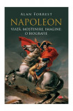 Napoleon. Viață, moștenire, imagine: o biografie (Carte pentru toți)