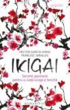 Ikigai:secrete japoneze pentru o viata lunga si fericita/Garcia Hector;Francesc Miralles