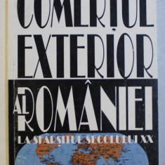 COMERTUL EXTERIOR AL ROMANIEI LA SFARSITUL SECOLUL XX de DAN VOICULESCU , 1999